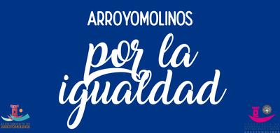 """La conmemoración del Día Internacional de la Mujer el próximo 8 de marzo convierte al mes de marzo en el """"Mes de la Igualdad"""" en Arroyomolinos. Un objetivo común por el cual todos los arroyomolinenses estamos implicados."""